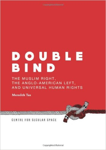 Double Bind: the Muslim Right, the Anglo-American Left, and Universal Human Rights by Meredith Tax