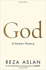 God: A Human History – a rescue attempt by Reza Aslan